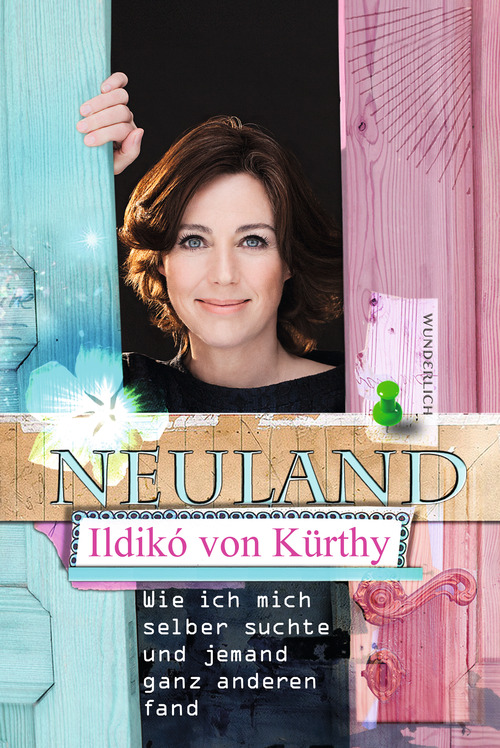 Ildikó von Kürthy: Neuland – Wie ich mich selber suchte und jemand ganz anderen fand.